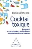 Barbara Demeneix - Cocktail toxique - Comment les perturbateurs endocriniens empoisonnent notre cerveau.