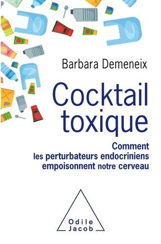 Cocktail toxique. Comment les perturbateurs endocriniens empoisonnent notre cerveau