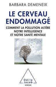 Barbara Demeneix - Le cerveau endommagé - Comment la pollution altère notre intelligence et notre santé mentale.