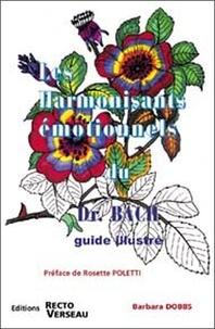 Barbara Dobbs - Les harmonisants émotionnels du Dr Bach - Guide illustré.