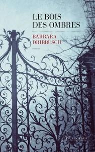 Barbara Dribbusch - Le bois des ombres.