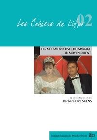 Barbara Drieskens - Les métamorphoses du mariage au Moyen-Orient.