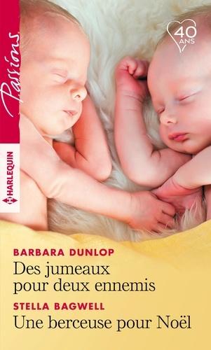 Barbara Dunlop et Stella Bagwell - Des jumeaux pour deux ennemis - Une berceuse pour Noël.