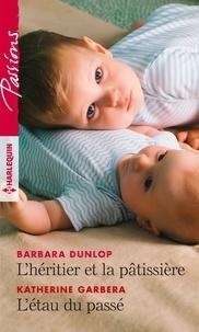Barbara Dunlop et Katherine Garbera - L'héritier et la pâtissière - L'étau du passé.