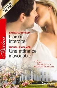 Barbara Dunlop et Michelle Celmer - Liaison interdite - Une attirance inavouable - T 1&2 - Secrets à la Maison-Blanche.