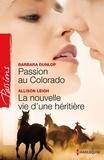 Barbara Dunlop et Allison Leigh - Passion au Colorado - La nouvelle vie d'une héritière - Colorado Cattle Barons, vol. 2.