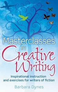 Barbara Dynes - Masterclasses in Creative Writing - Inspirational instruction and exercises for writers of fiction.