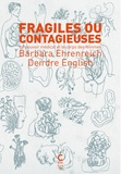 Barbara Ehrenreich et Deirdre English - Fragiles ou contagieuses - Le pouvoir médical et le corps des femmes.