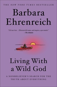 Barbara Ehrenreich - Living with a Wild God - A Nonbeliever's Search for the Truth about Everything.