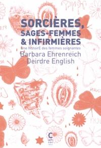 Barbara Ehrenreich - Sorcières, sages-femmes et infirmières : une histoire des femmes soignantes.