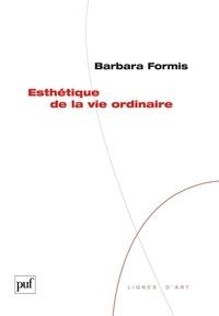 Barbara Formis - Esthétique de la vie ordinaire.