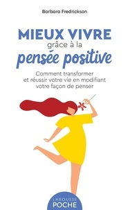 Barbara Frederickson - Mieux vivre grâce à la pensée positive - Comment transformer et réussir votre vie en modifiant votre façon de penser.