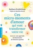 Barbara Fredrickson - Ces micro-moments d'amour qui vont transformer votre vie - Love 2.0 : une approche révolutionnaire de l'émotion suprême.
