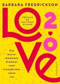 Barbara Fredrickson - Love 2.0 - Ces micro-moments d'amour qui vont transformer votre vie.