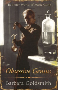 Barbara Goldsmith - Obsessive Genius - The inner World of Marie Curie.