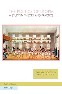 Barbara Goodwin et Keith Taylor - The Politics of Utopia - A Study in Theory and Practice.