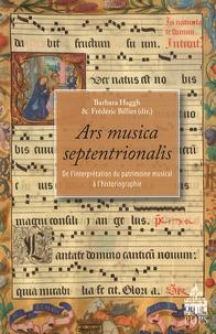 Barbara Haggh et Frédéric Billiet - Ars musica septentrionalis - De l'interprétation du patrimoine musical à l'historiographie.