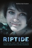 Barbara Hale-Seubert et Brent Pilkey - Riptide - Struggling With and Resurfacing From a Daughter's Eating Disorder.