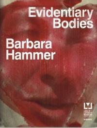 BarbarA Hammer - Evidentiary Bodies.