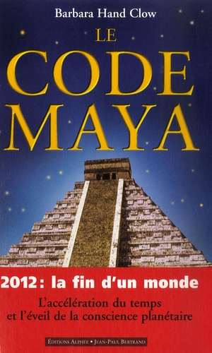 Barbara Hand Clow - Le Code maya - 2012 La fin d'un monde.