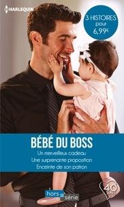 Barbara Hannay et Raye Morgan - Bébé du boss - Un merveilleux cadeau - Une surprenante proposition - Enceinte de son patron.