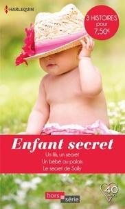 Barbara Hannay et Raye Morgan - Enfant secret - Un fils, un secret - Un bébé au palais - Le secret de Sally.