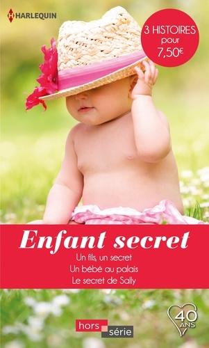 Enfant secret. Un fils, un secret - Un bébé au palais - Le secret de Sally