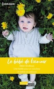 Barbara Hannay et Donna Alward - Le bébé de l'amour - Bébé tendresse - Une famille pour un cow-boy - Un bébé au palazzo.