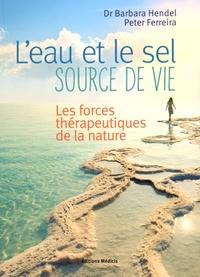 Barbara Hendel et Peter Ferreira - L'eau et le sel, source de vie - Les forces thérapeutiques de la nature.
