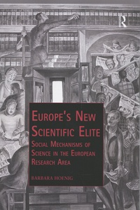 Barbara Hoenig - Europe's New Scientific Elite - Social Mechanisms of Science in the European Research Area.