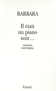 Barbara - Il était un piano noir... - mémoires interrompus.