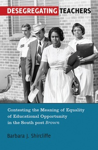"""Barbara j. Shircliffe - Desegregating Teachers - Contesting the Meaning of Equality of Educational Opportunity in the South post Brown""""."""
