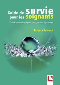 Barbara Joannot - Guide de survie pour les soignants - Prendre soin de soi pour prendre soin des autres.