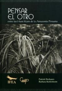 Barbara Keifenheim et Patrick Deshayes - Pensar el otro - Entre los Huni Kuin de la Amazonia peruana.
