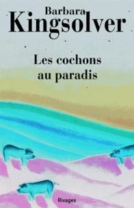 Barbara Kingsolver et Barbara Kingsolver - Les Cochons au paradis.