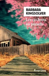 Barbara Kingsolver - Les cochons au paradis.