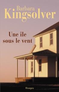 Barbara Kingsolver et Barbara Kingsolver - Une Ile sous le vent.
