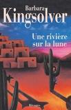 Barbara Kingsolver et Barbara Kingsolver - Une Rivière sur la lune.