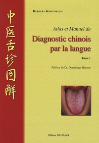 Barbara Kirschbaum - Atlas et manuel du diagnostic chinois par la langue - Tome 1.