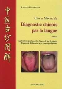Barbara Kirschbaum - Atlas et manuel du diagnostic chinois par la langue - Tome 2.