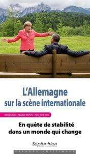 Barbara Kunz et Stéphan Martens - L'Allemagne sur la scène internationale - En quête de stabilité dans un monde qui change.