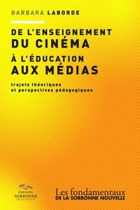 Barbara Laborde - De l'enseignement du cinéma à l'éducation aux médias - Trajets théoriques et perspectives pédagogiques.