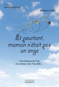 Barbara Lafée - Et pourtant maman n'était pas un ange - Une hôtesse de l'air en contact avec l'au-delà....