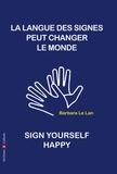 Barbara Le Lan - La langue des signes peut sauver le monde - Manifeste.