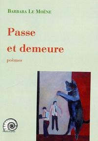 Barbara Le Moëne - Passe et demeure.