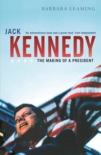 Barbara Leaming - Jack Kennedy - The making of a president.
