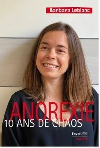 Barbara Leblanc - Anorexie - 10 ans de chaos.