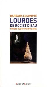 Lourdes- De roc et d'eau - Barbara Lecompte |