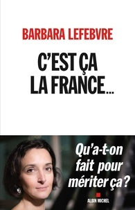 Barbara Lefebvre - C'est ça la France... - Qu'a-t-on fait pour mériter ça ?.
