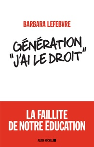 """Barbara Lefebvre - Génération """"j'ai le droit"""" - La faillite de notre éducation."""